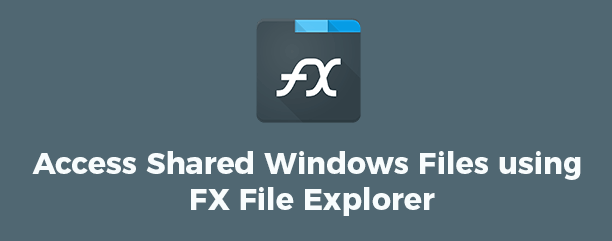 Access Shared Files using FX File Explorer