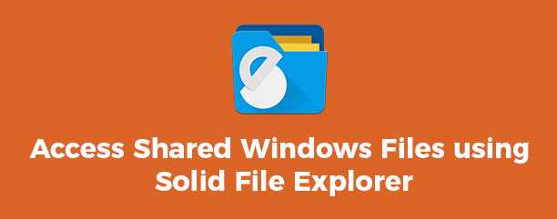 Access Shared Files using Solid File Explorer
