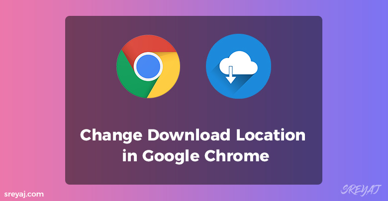 Download Location Change in Chrome Android