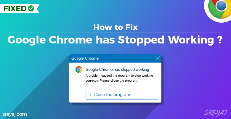 Ways to Fix Google Chrome has Stopped Working