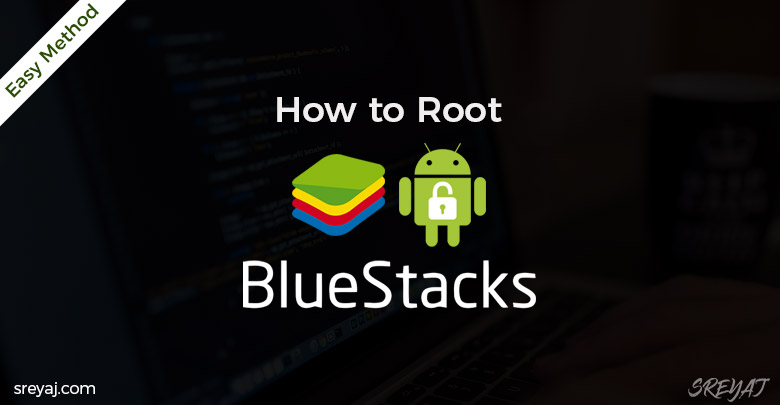 How to root Bluestacks Emulator